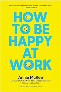 How to Be Happy at Work: The Power of Purpose, Hope, and Friendship (Harvard Business Review Press, 2017, 272 pages)